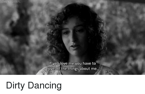 f you love me you have to love all the 10981414 ✅ 25 best memes about dirty dancing dirty dancing memes