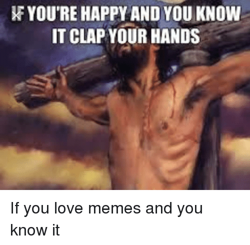 If You Re Happy And You Know It Clap Your Hands Fuck Bad