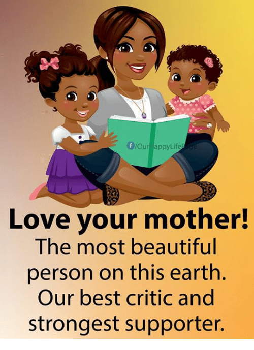 Beautiful, Life, and Love: (f yourHappy Life  Love your mother!  The most beautiful  person on this earth.  Our best critic and  strongest supporter.