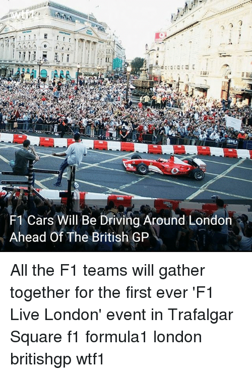 Cars, Driving, and Memes: F1 Cars Will Be Driving Around London  Ahead Of The British GP All the F1 teams will gather together for the first ever 'F1 Live London' event in Trafalgar Square f1 formula1 london britishgp wtf1