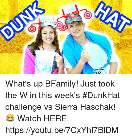Dank, Watch, and Youtu: f2P fli What's up BFamily! Just took the W in this week's #DunkHat challenge vs Sierra Haschak! 😂 Watch HERE: https://youtu.be/7CxYhl7BlDM