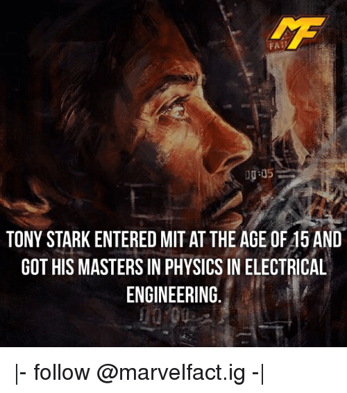 Memes, Engineering, and Physics: FA  TONY STARK ENTERED MIT AT THE AGE OF45 AND  GOT HIS MASTERSIN PHYSICS IN ELECTRICAL  ENGINEERING. |- follow @marvelfact.ig -|