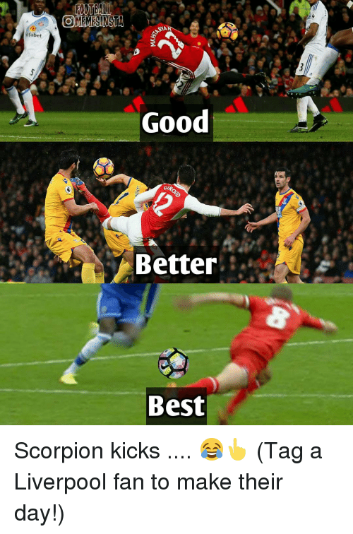Memes, Scorpion, and 🤖: fabet  OMEMESINSTA  NA  Good  GIP,  Better  Best Scorpion kicks .... 😂👆 (Tag a Liverpool fan to make their day!)