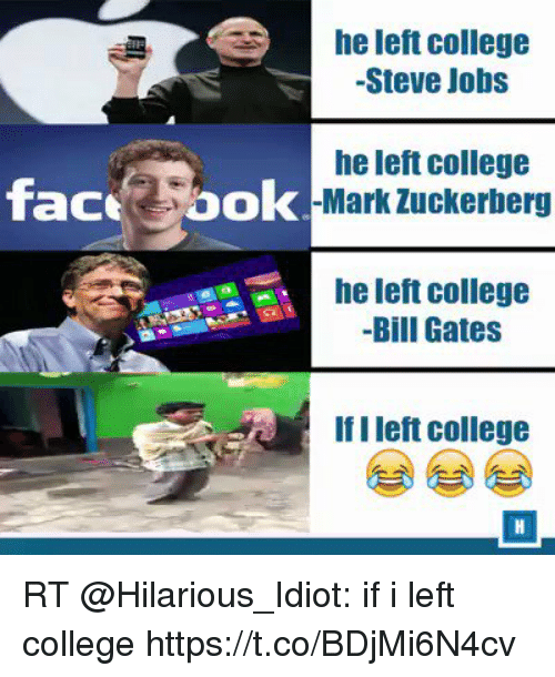 Face He Left College  Steve Jobs He Left College Ok Mark Zuckerberg He Left  College
