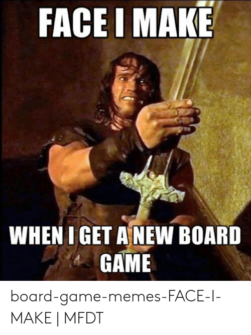 FACE I MAKE WHEN I GET ANEW BOARD GAME Board-Game-Memes ...