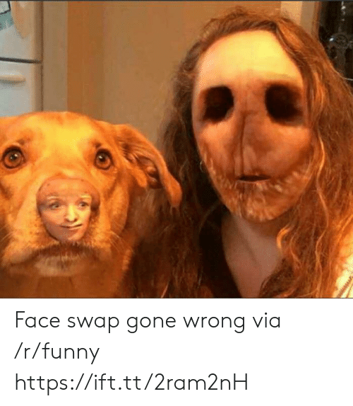 Funny, Face Swap, and Gone: Face swap gone wrong via /r/funny https://ift.tt/2ram2nH