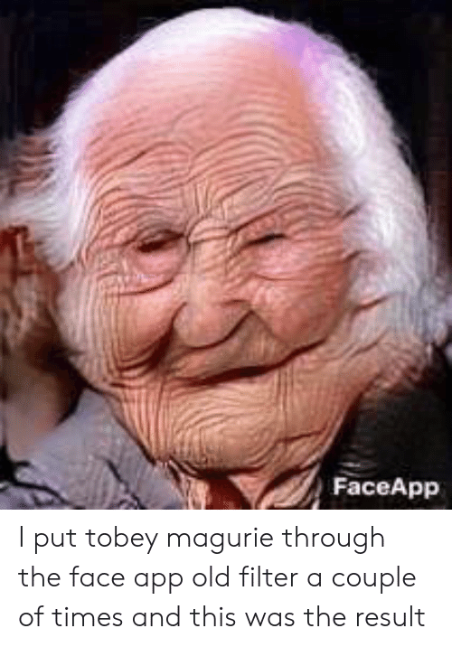 FaceApp I Put Tobey Magurie Through the Face App Old Filter a Couple