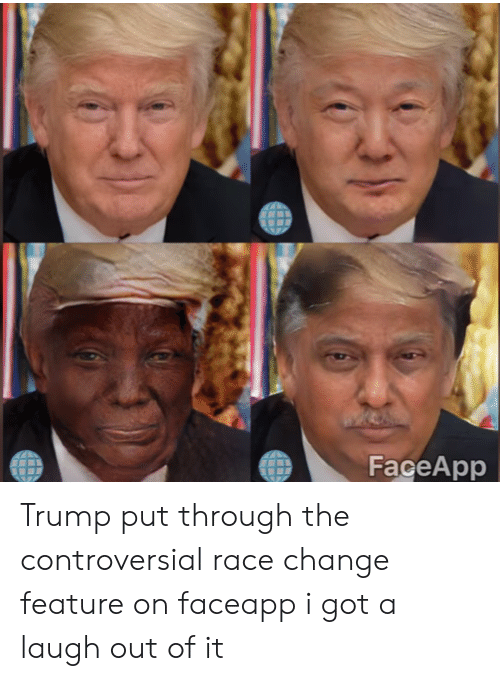 FaceApp Trump Put Through the Controversial Race Change