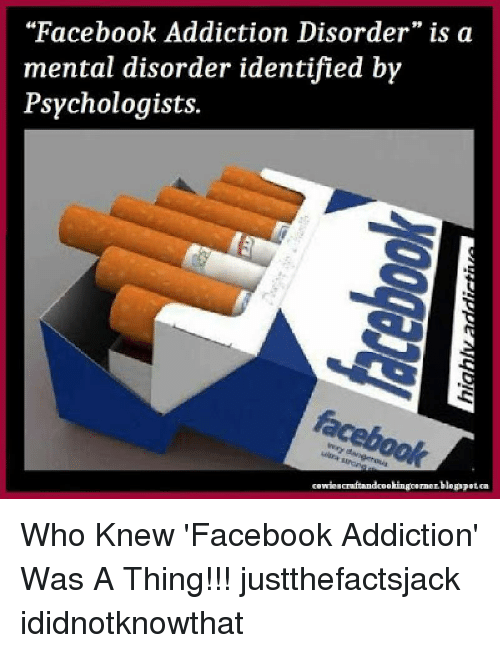facebook addiction disorder is a mental disorder identified by psychologists 18300552 25 best facebook addiction memes