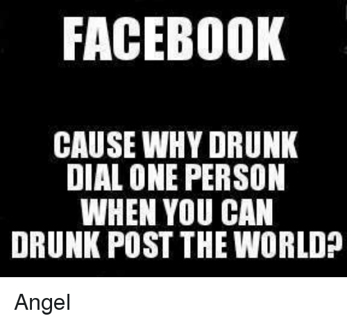 facebook cause why drunk dial one person when you can 3951553 facebook cause why drunk dial one person when you can drunk post