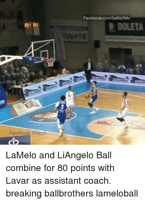Facebook, Memes, and facebook.com: Facebook.com/ballislifetv  DOLETA  Facebook Watc  CID LaMelo and LiAngelo Ball combine for 80 points with Lavar as assistant coach. breaking ballbrothers lameloball