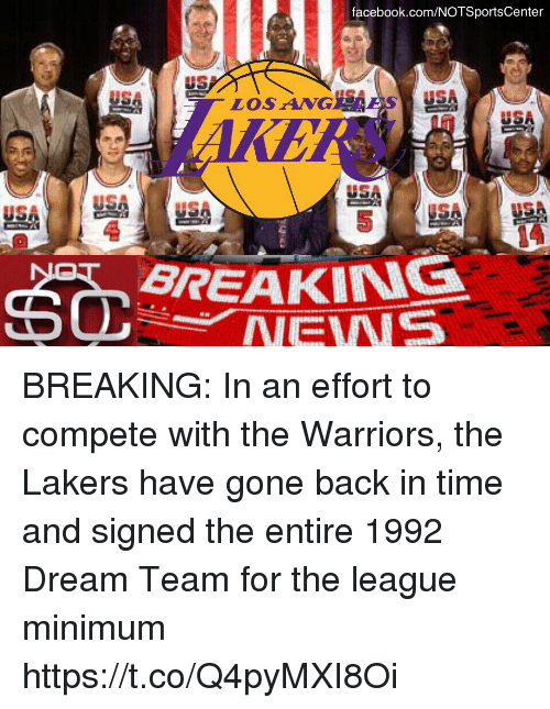 Facebook, Los Angeles Lakers, and News: facebook.com/NOTSportsCenter  LOSANGELE  KE  USA  USA  14  BREAKING  NEWS BREAKING: In an effort to compete with the Warriors, the Lakers have gone back in time and signed the entire 1992 Dream Team for the league minimum https://t.co/Q4pyMXI8Oi