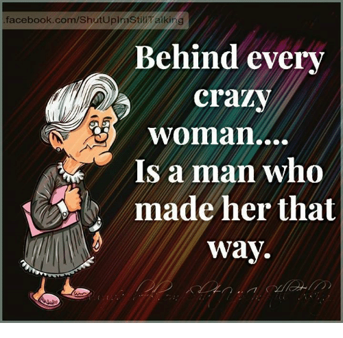 Crazy, Facebook, and facebook.com: .facebook.com/ShutUplmStili aiking  Behind every  crazy  woman....  Is a man who  made her that  Way.