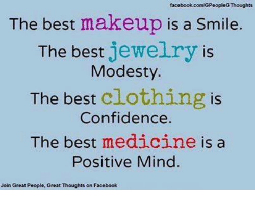 Facebook Ecomigpeopleg Thoughts The Best Makeup Is A Smile The Best Jewelry Is Modesty The Best Clothing Is Confidence The Best Medicine Is A Positive Mind Join Great People Great Thoughts On
