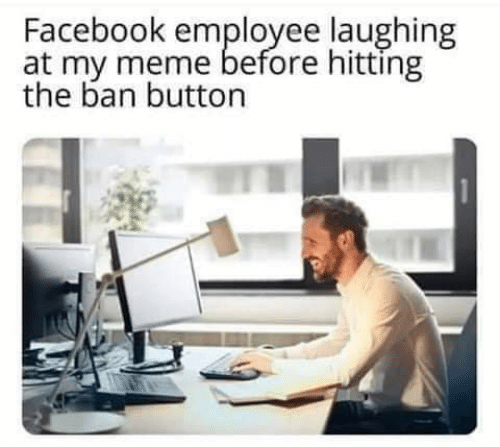 Facebook, Meme, and Memes: Facebook employee laughing  at my meme before hitting  the ban button