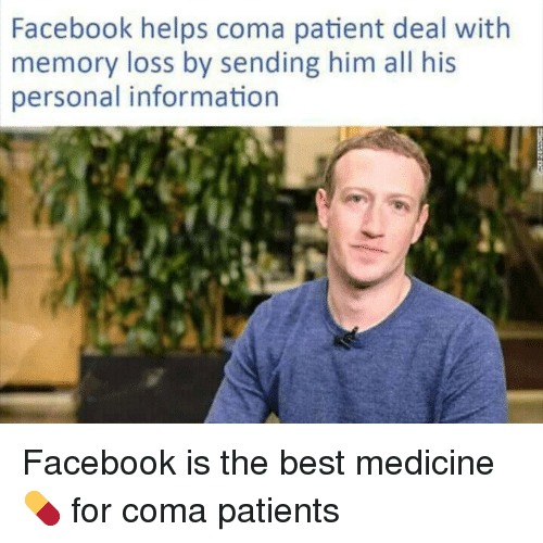 Facebook, Best, and Information: Facebook helps coma patient deal with  memory loss by sending him all his  personal information Facebook is the best medicine💊 for coma patients