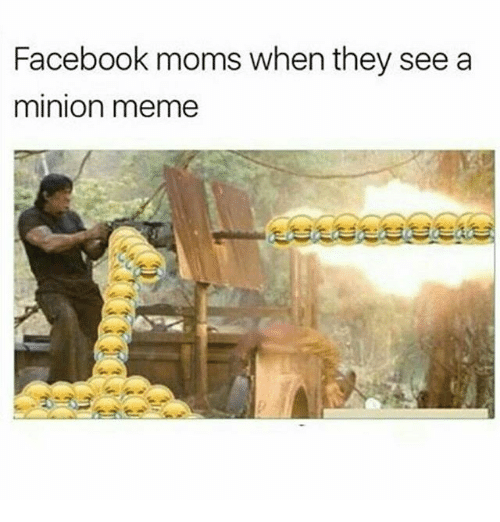 Facebook, Meme, and Memes: Facebook moms when they see a  minion meme