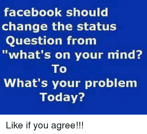 facebook should change the status question from whats on your 20174786 facebook should change the status question from what's on your