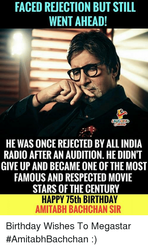 Birthday, Radio, and Happy: FACED REJECTION BUT STILL  WENT AHEAD  GHING  HE WAS ONCE REJECTED BY ALL INDIA  RADIO AFTER AN AUDITION. HE DIDN'T  GIVE UP AND BECAME ONE OF THE MOST  FAMOUS AND RESPECTED MOVIE  STARS OF THE CENTURY  HAPPY 75th BIRTHDAY  AMITABH BACHCHAN SIR Birthday Wishes To Megastar #AmitabhBachchan :)