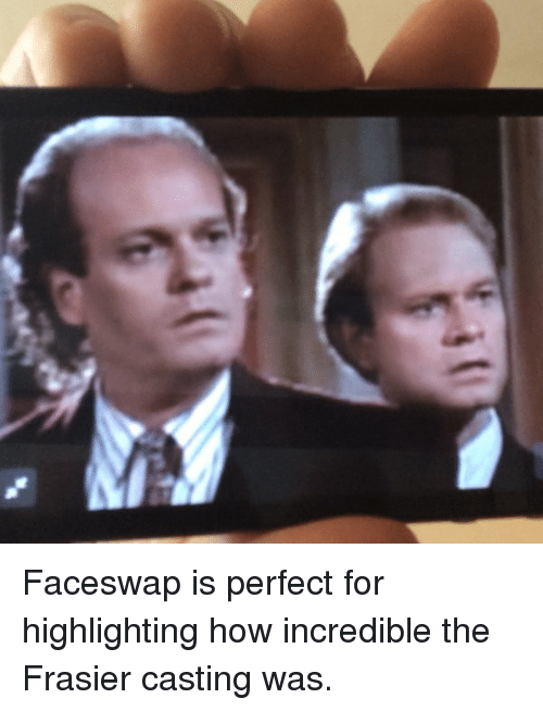 faceswap is perfect for highlighting how incredible the frasier casting 2602968 faceswap is perfect for highlighting how incredible the frasier