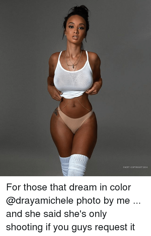 Memes, 🤖, and Color: FACET COPYRIGHT 2014 For those that dream in color @drayamichele photo by me ... and she said she's only shooting if you guys request it