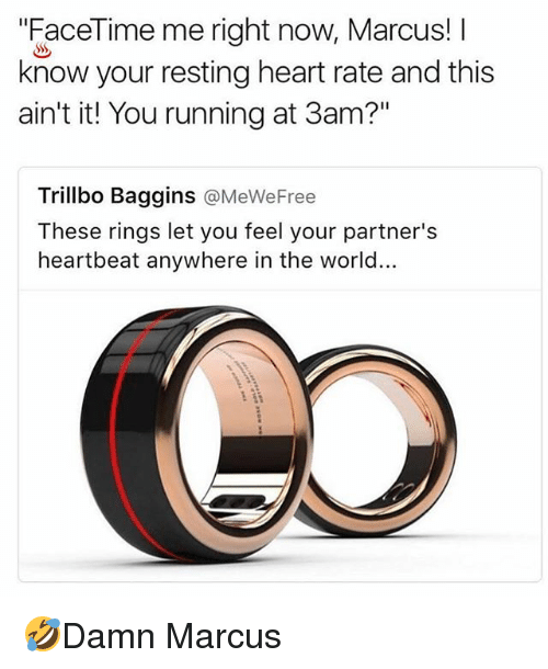 """Facetime, Memes, and Heart: """"FaceTime me right now, Marcus! I  know your resting heart rate and this  ain't it! You running at 3am?""""  Trillbo Baggins @MeWeFree  These rings let you feel your partner's  heartbeat anywhere in the world... 🤣Damn Marcus"""