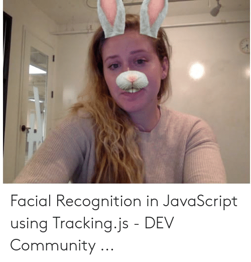 Facial Recognition in JavaScript Using Trackingjs - DEV