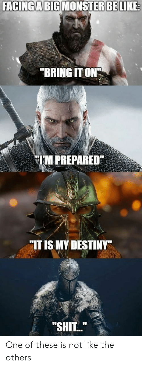 "Destiny, Shit, and The Others: FACINGABIG MONSTERBE LIKE  BRING IT ON  IIM PREPARED""  .  ""IT IS MY DESTINY""  ""SHIT."" One of these is not like the others"