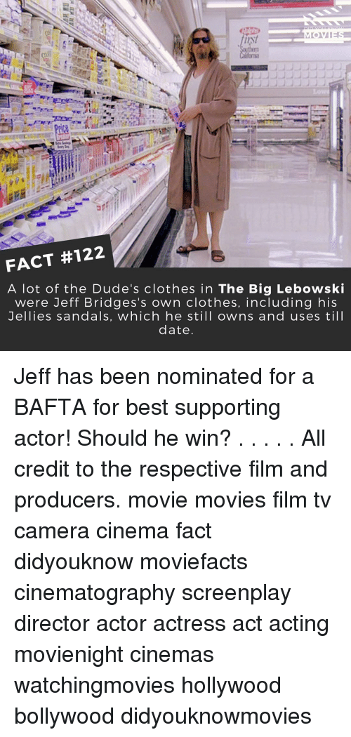 Memes, Camera, and Sandals: FACT #122  A lot of the Dude's clothes in The Big Lebowski  were Jeff Bridges's own clothes, including his  Jellies sandals, which he still owns and uses til l  date Jeff has been nominated for a BAFTA for best supporting actor! Should he win? . . . . . All credit to the respective film and producers. movie movies film tv camera cinema fact didyouknow moviefacts cinematography screenplay director actor actress act acting movienight cinemas watchingmovies hollywood bollywood didyouknowmovies