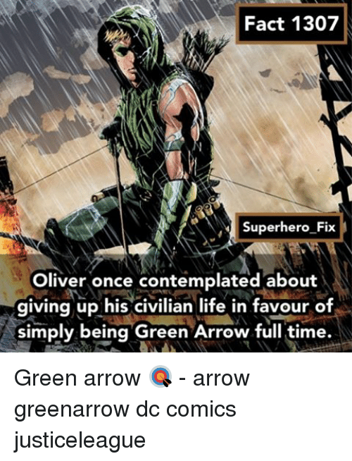 fact 1307 superhero fix oliver once contemplated about giving up his