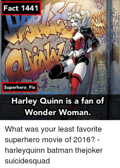Memes, Wonder Woman, and Superhero Movie: Fact 1441  Superhero Fix  Harley Quinn is a fan of  Wonder woman. What was your least favorite superhero movie of 2016? - harleyquinn batman thejoker suicidesquad