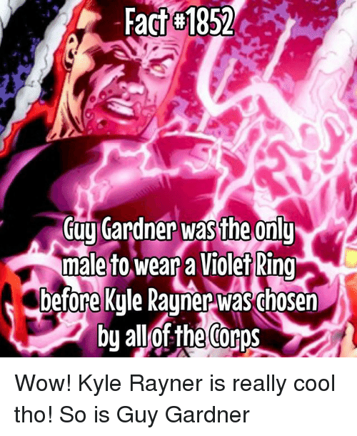 Memes, Wow, and Cool: Fact 1852  GujCardner w  male to wear a Violet Ring  eonl Wow! Kyle Rayner is really cool tho! So is Guy Gardner