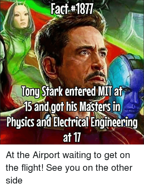 Memes, Flight, and Masters: Fact#1877  Tonu Stark entered MIT at  15 and .got his MaSters in  Physics and Electrical Engineering  at 17 At the Airport waiting to get on the flight! See you on the other side