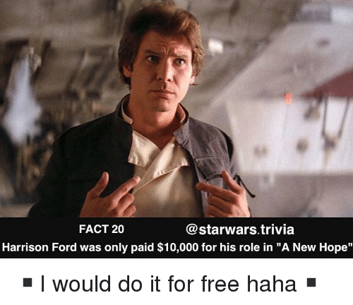 """Harrison Ford, Memes, and Ford: FACT 20  @starwars.trivia  Harrison Ford was only paid $10,000 for his role in """"A New Hope"""" ▪️I would do it for free haha▪️"""