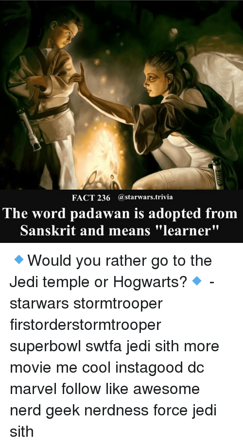 "Jedi, Memes, and Nerd: FACT 236 @starwars.trivia  The word padawan is adopted from  Sanskrit and means ""learner"" 🔹Would you rather go to the Jedi temple or Hogwarts?🔹 - starwars stormtrooper firstorderstormtrooper superbowl swtfa jedi sith more movie me cool instagood dc marvel follow like awesome nerd geek nerdness force jedi sith"