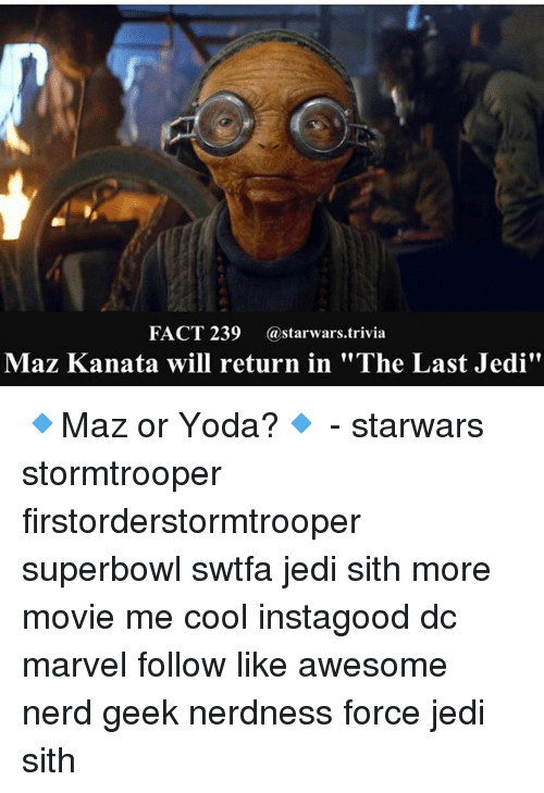 "Jedi, Maz Kanata, and Memes: FACT 239 @starwars.trivia  Maz Kanata will return in ""The Last Jedi"" 🔹Maz or Yoda?🔹 - starwars stormtrooper firstorderstormtrooper superbowl swtfa jedi sith more movie me cool instagood dc marvel follow like awesome nerd geek nerdness force jedi sith"