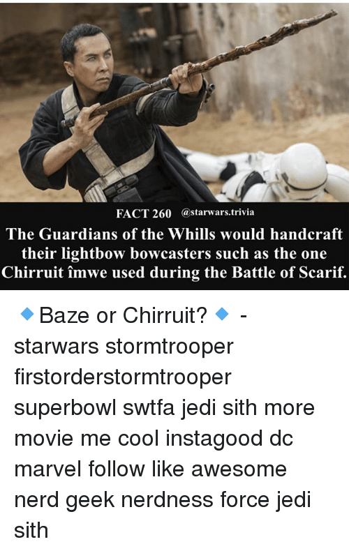 Facts, Jedi, and Memes: FACT 260 astarwars.trivia  The Guardians of the Whills would handcraft  their lightbow bowcasters such as the one  Chirruit îmwe used during the Battle of Scarif. 🔹Baze or Chirruit?🔹 - starwars stormtrooper firstorderstormtrooper superbowl swtfa jedi sith more movie me cool instagood dc marvel follow like awesome nerd geek nerdness force jedi sith
