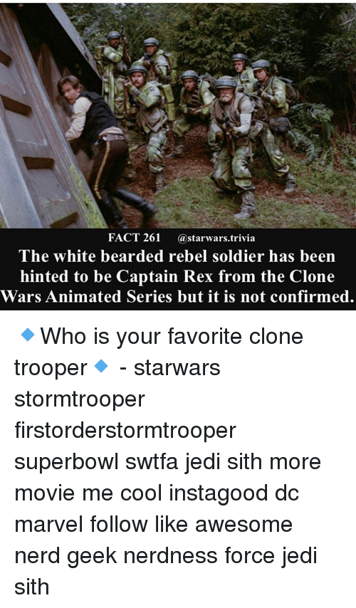 Facts, Jedi, and Memes: FACT 261 @starwars.trivia  The white bearded rebel soldier has been  hinted to be Captain Rex from the Clone  Wars Animated Series but it is not confirmed. 🔹Who is your favorite clone trooper🔹 - starwars stormtrooper firstorderstormtrooper superbowl swtfa jedi sith more movie me cool instagood dc marvel follow like awesome nerd geek nerdness force jedi sith