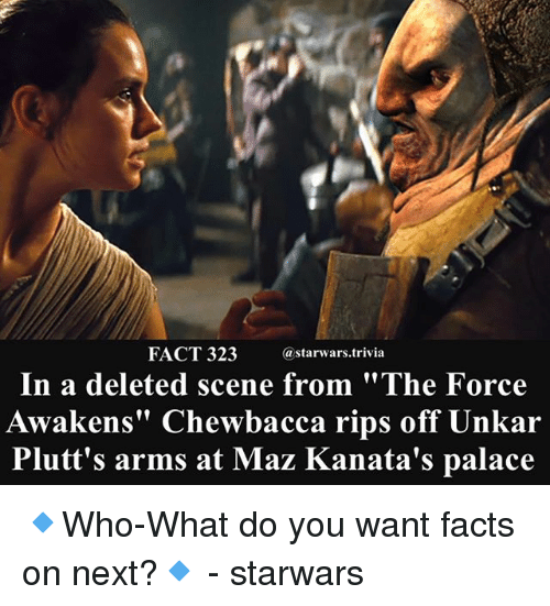 """Chewbacca, Facts, and Memes: FACT 323astarwars.trivia  In a deleted scene from """"The Force  Awakens"""" Chewbacca rips off Unkar  Plutt's arms at Maz Kanata's palace 🔹Who-What do you want facts on next?🔹 - starwars"""
