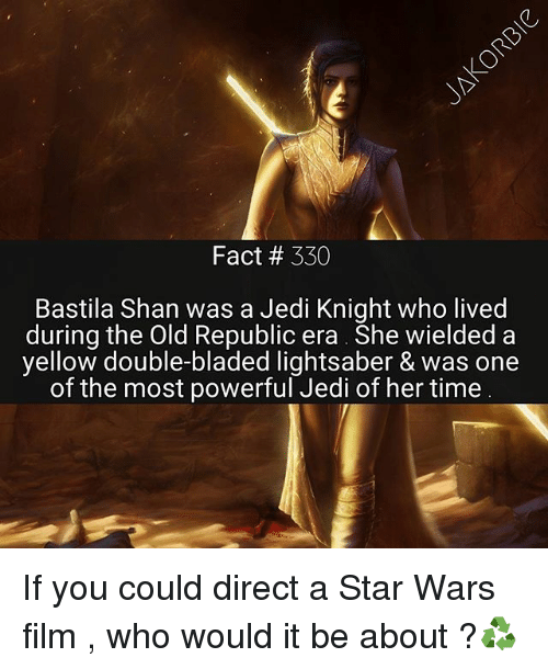 Jedi, Lightsaber, and Memes: Fact # 330  Bastila Shan was a Jedi Knight who lived  during the Old Republic era She wielded a  yellow double-bladed lightsaber & was one  of the most powerful Jedi of her time If you could direct a Star Wars film , who would it be about ?♻️