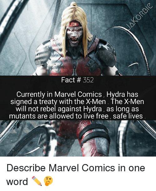 Marvel Comics, Memes, and X-Men: Fact # 352  Currently in Marvel Comics, Hydra has  signed a treaty with the X-Men. The X-Men  will not rebel against Hydra, as long as  mutants are allowed to live free, safe lives Describe Marvel Comics in one word ✏🤔