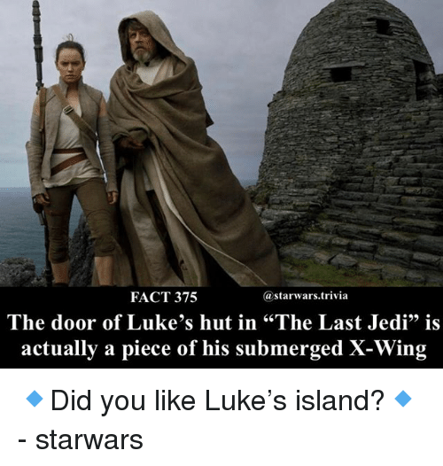 """Jedi, Memes, and 🤖: FACT 375  @starwars.trivia  The door of Luke's hut in """"The Last Jedi"""" is  actually a piece of his submerged X-Wing 🔹Did you like Luke's island?🔹 - starwars"""