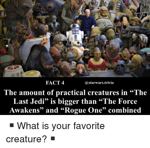 """Jedi, Memes, and Rogue: FACT 4  @starwars.trivia  .66  he amount of practical creatures in """"The  Last Jedi"""" is bigger than """"The Force  Awakens"""" and """"Rogue One"""" combined ▪️What is your favorite creature?▪️"""