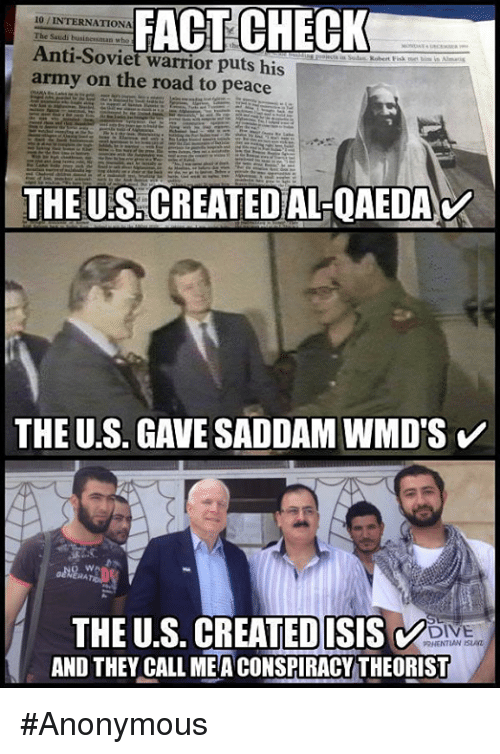 Memes, Soviet, and On the Road: FACT CHECK  10 INTERNATIONA  Anti-Soviet warrior puts his  army on the road to peace  THE UES CREATED ALQAEDAV  THE U.S. GAVE SADDAM WMD'S  V  THE U.S. CREATEDISISV  RHENTIAN ISLAz  AND THEY CALL MEA CONSPIRACY THEORIST #Anonymous