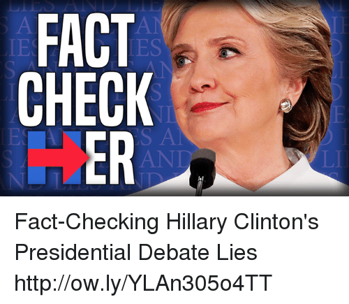 Facts, Hillary Clinton, and Memes: FACT  CHECK Fact-Checking Hillary Clinton's Presidential Debate Lies http://ow.ly/YLAn305o4TT
