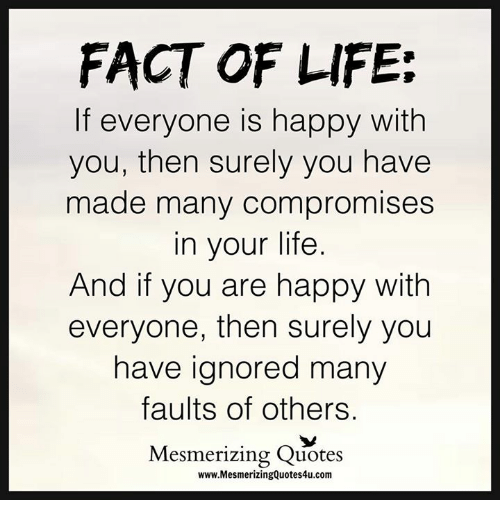 FACT OF LIFE If Everyone Is Happy With You Then Surely You Have Made Classy Images Of Facts Of Life Quotes