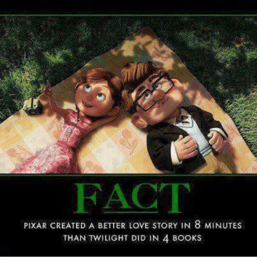 Books, Love, and Memes: FACT  PIXAR CREATED A BETTER LOVE STORY IN 8 MINUTES  THAN TWILIGHT DID IN 4 BOOKS