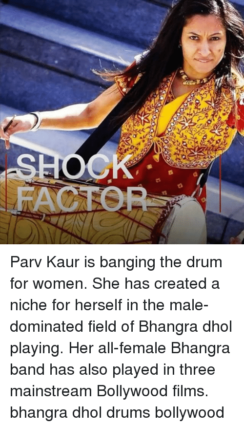 Memes, Women, and Bollywood: FACTOP Parv Kaur is banging the drum for women. She has created a niche for herself in the male-dominated field of Bhangra dhol playing. Her all-female Bhangra band has also played in three mainstream Bollywood films. bhangra dhol drums bollywood