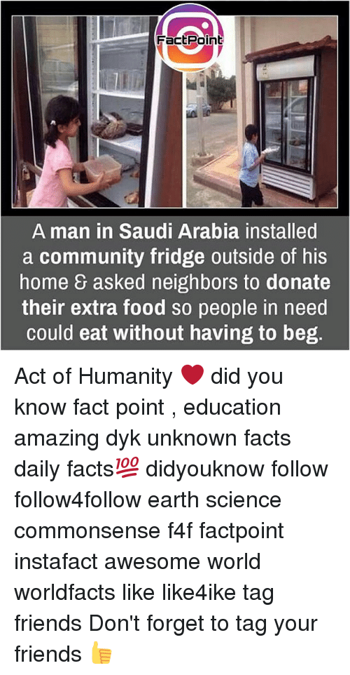 Community, Facts, and Food: FactPoint  A man in Saudi Arabia installed  a community fridge outside of his  home & asked neighbors to donate  their extra food so people in need  could eat without having to beg. Act of Humanity ❤ did you know fact point , education amazing dyk unknown facts daily facts💯 didyouknow follow follow4follow earth science commonsense f4f factpoint instafact awesome world worldfacts like like4ike tag friends Don't forget to tag your friends 👍