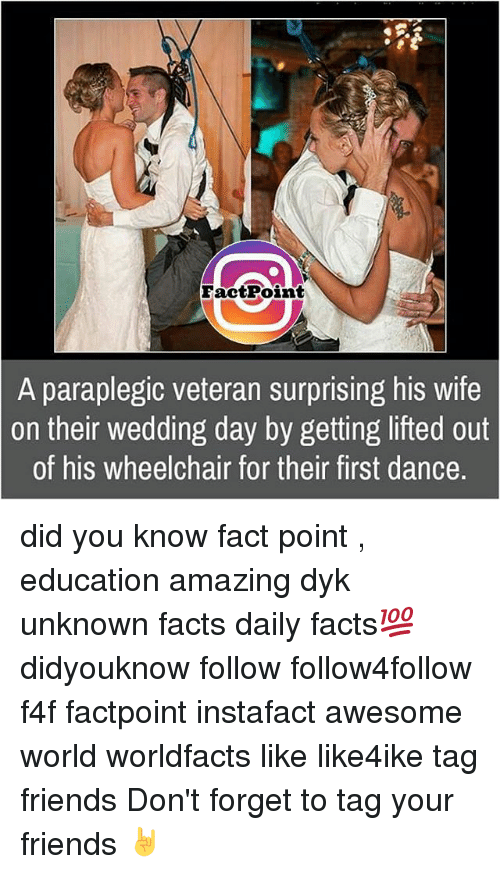 Dancing, Memes, and Wedding: FactPoint  A paraplegic veteran surprising his wife  on their wedding day by getting lifted out  of his wheelchair for their first dance. did you know fact point , education amazing dyk unknown facts daily facts💯 didyouknow follow follow4follow f4f factpoint instafact awesome world worldfacts like like4ike tag friends Don't forget to tag your friends 🤘
